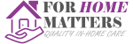 For Home Matters-Quality In-Home Care